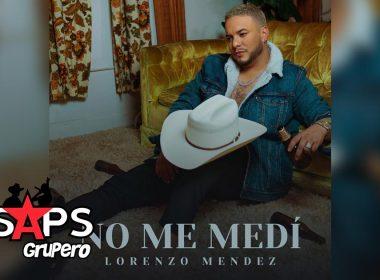 No Me Medí, Lorenzo Méndez