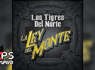 Los Tigres del Norte, La Ley del Monte