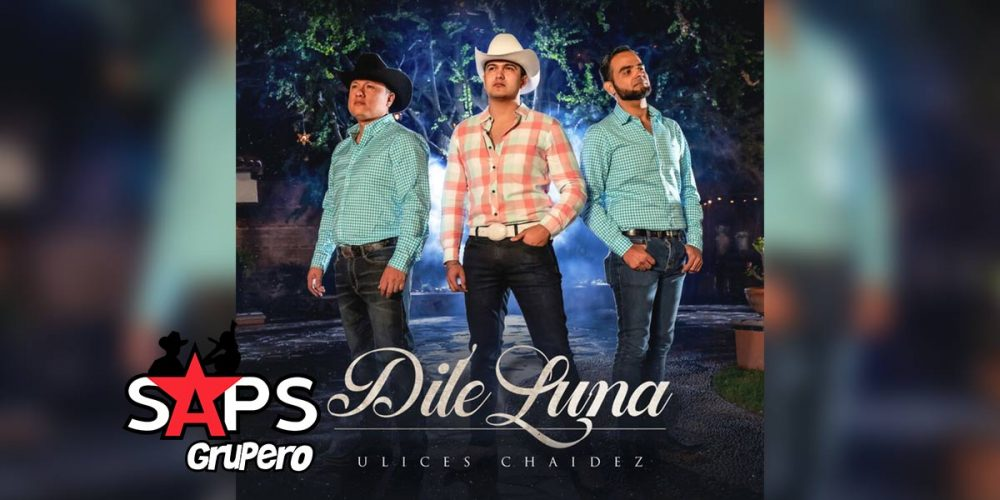 Dile Luna, Ulices Chaidez