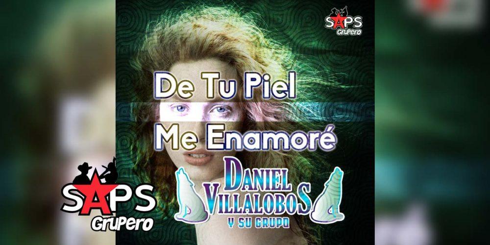 De Tu Piel Me Enamoré, Daniel Villalobos y su Grupo