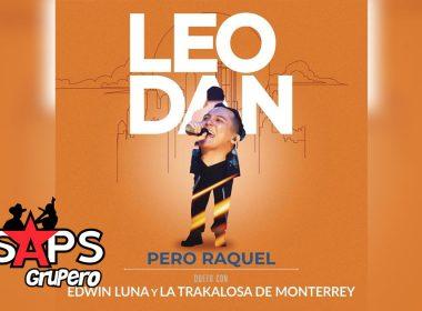 Pero Raquel, Edwin Luna y la Trakalosa de Monterrey, Leo Dan