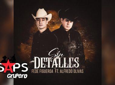 Sin Detalles, Fede Figueroa, Alfredo Olivas