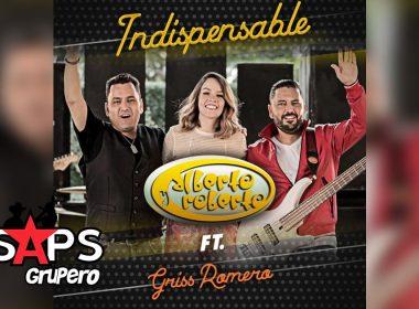 Indispensable, Alberto y Roberto, Griss Romero