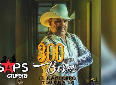Letra 300 Besos, El Kachorro y Su Ruta 57