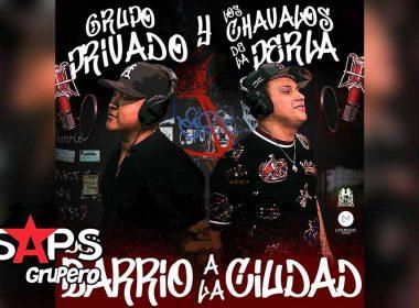 Letra Del Barrio a la Ciudad - Grupo Privado & Los Chavalos De La Perla