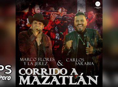El Corrido de Mazatlán, Marco Flores y la Jerez, Carlos Sarabia
