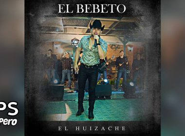 Letra El Huizache, El Bebeto