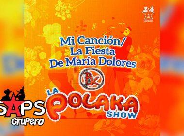Letra Mi Canción / La Fiesta De María Dolores, La Polaka Show