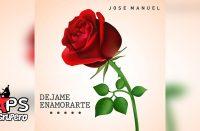 Letra Déjame Enamorarte, José Manuel