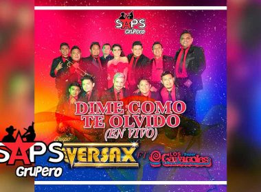 Letra Dime Cómo Te Olvido – Grupo Versax ft. Los Súper Caracoles