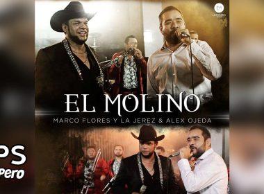 Letra El Molino, Marco Flores Y La Jerez, Alex Ojeda