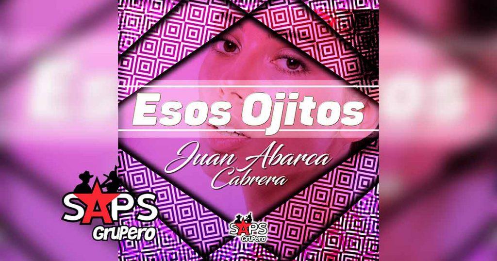Letra Esos Ojitos – Juan Abarca Cabrera