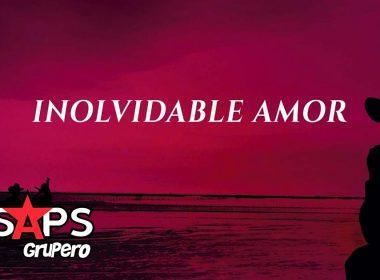 Letra Inolvidable Amor, Erasmo Catarino