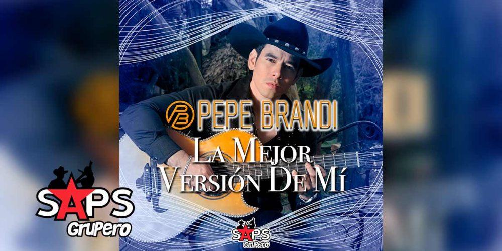 Letra La Mejor Versión De Mi – Pepe Brandi