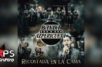 Letra Recostada En La Cama, Banda Azpericueta