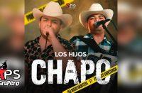 Los Hijos Del Chapo, Panchito Arredondo,. Bulmaro Montoya