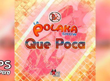 Que Poca, La Polaka Show