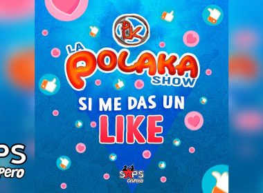 Si Me Das Un Like, La Polaka Show