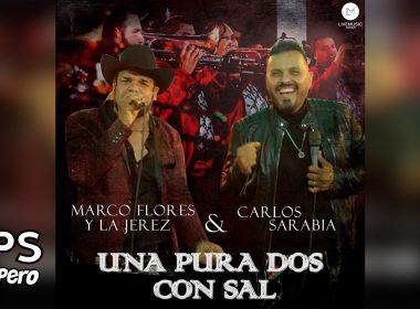 Letra Una Pura Y Dos Con Sal, Marco Flores y la Jerez, Carlos Sarabia