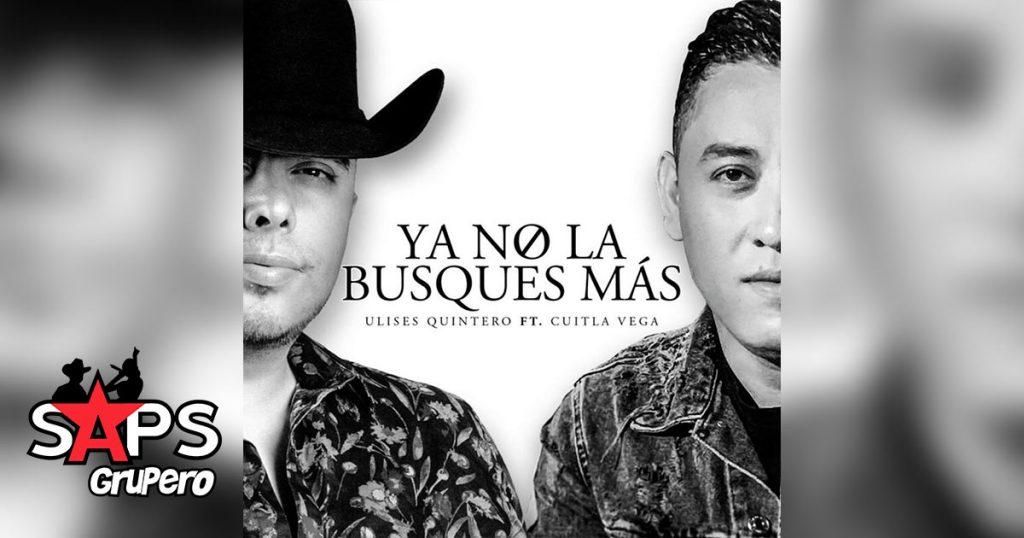 Ya No La Busques Más, Ulises Quintero, Cuitla Vega