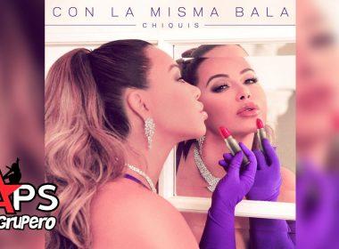 Chiquis - Con La Misma Bala