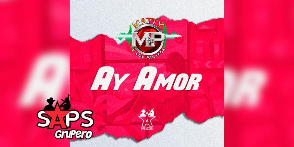 Letra Ay Amor, Matty y Los Palafox