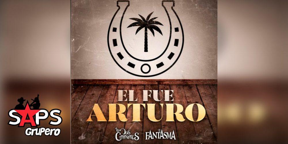 Letra El Fue Arturo, Los Dos Carnales,. El Fantasma
