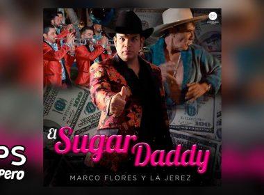 Letra El Sugar Daddy, Marco Flores Y La Jerez