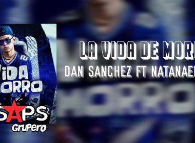 Letra La Vida Del Morro – Dan Sánchez ft Natanael Cano