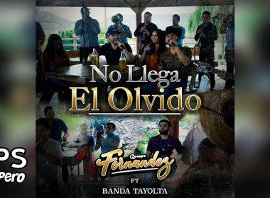 Letra No Llega El Olvido, Grupo Fernández ft. Banda Tayolta