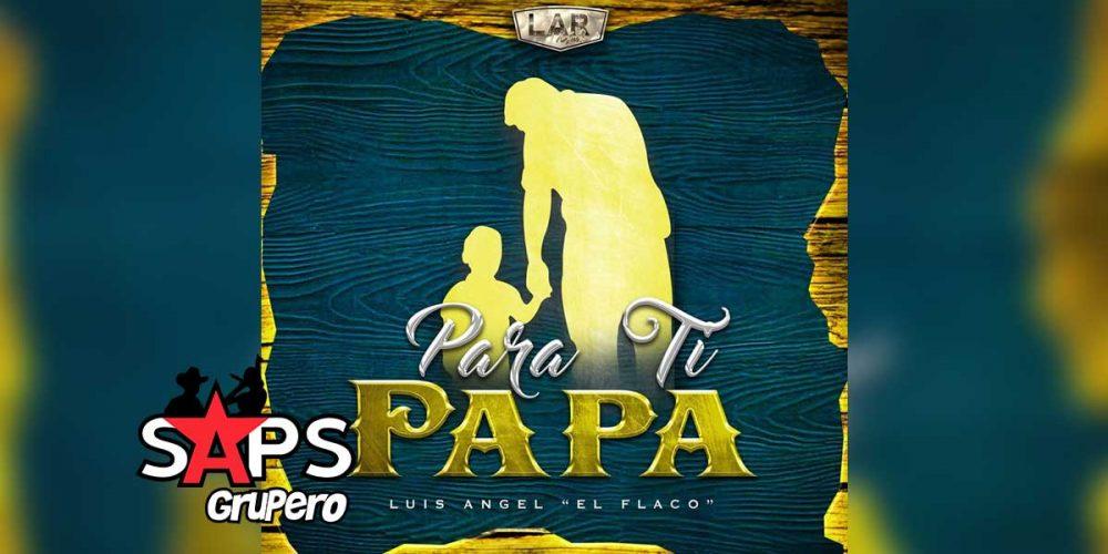 Letra Para Ti Papá – Luis Ángel Franco El Flaco