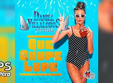 Letra Que Chupe Lupe – Daniel Villalobos