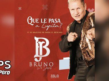 Letra Que Le Pasa A Lupita, Bruno De Jesús, Mi Banda El Mexicano