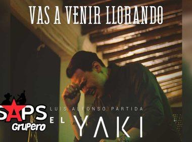 Letra Vas A Venir Llorando – Luis Alfonso Partida El Yaki