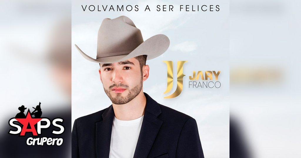 Letra Volvamos A Ser Felices, Jary Franco
