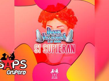 Letra Si Supieras, Daniel Villalobos