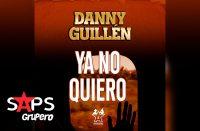 Letra Ya No Quiero, Danny Guillén