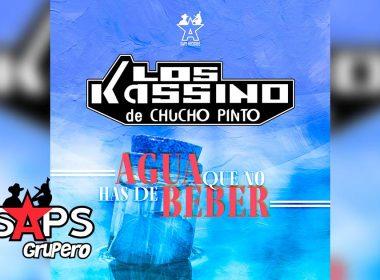 Letra Agua Que No Has De Beber, Los Kassino de Chucho Pinto