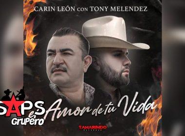 Letra El Amor De Tu Vida, Carin León, Tony Melendez