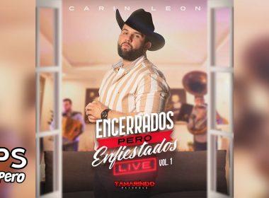 """Carin Leon estrena vol. 2 de su álbum """"Encerrados Pero Enfiestados"""""""