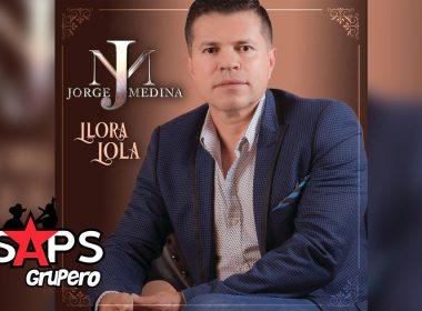 Letra Llora Lola, Jorge Medina