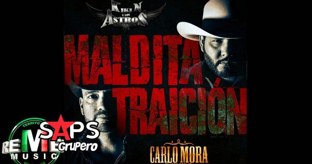 Letra Maldita Traición, Kikin y Los Astros, Carlo Mora