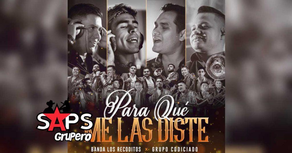 Letra Para Qué Me Las Diste – Banda Los Recoditos ft Grupo Codiciado