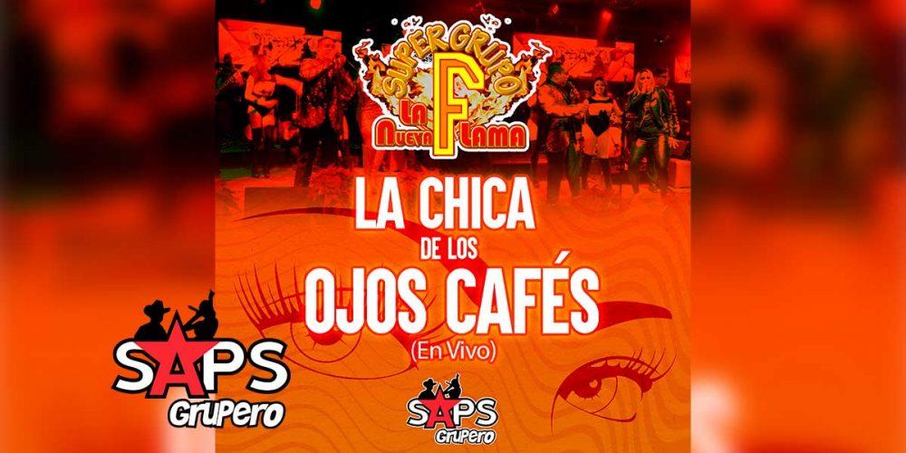 """Letra La Chica De Los Ojos Cafés, Súper Grupo F """"La Nueva Flama"""""""