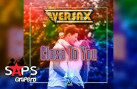 Letra (Closet To You) Junto a Ti, Grupo Versax