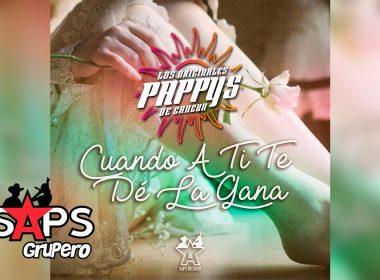 Letra Cuando A Ti Te De La Gana, Los Originales Pappy's de Cancún
