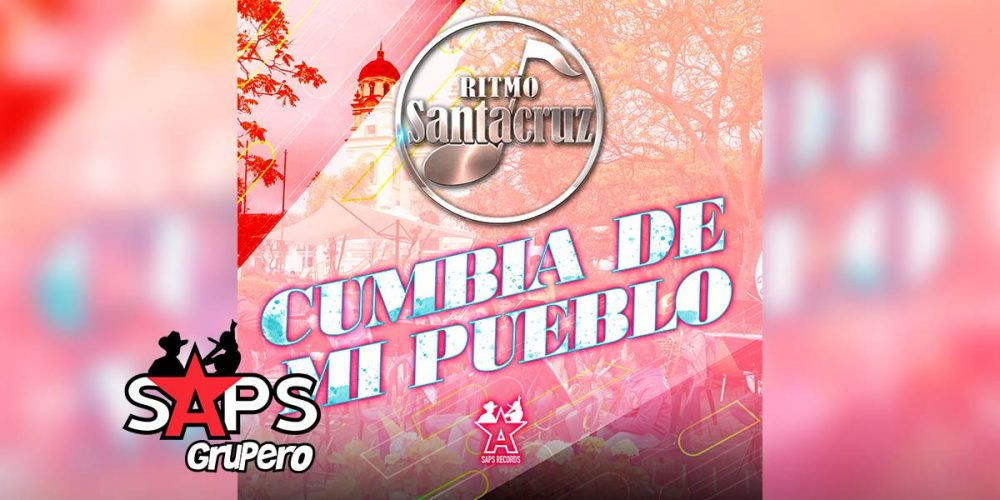 Letra La Cumbia De Mi Pueblo, Ritmo Santacruz