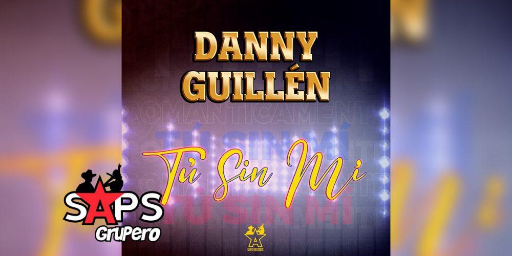 Letra Tú Sin Mi, Danny Guillén