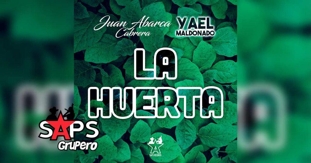 Letra La Huerta, Juan Abarca Cabrera, Yael Maldonado
