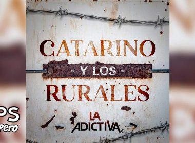 Letra Catarino Y Los Rurales – La Adictiva